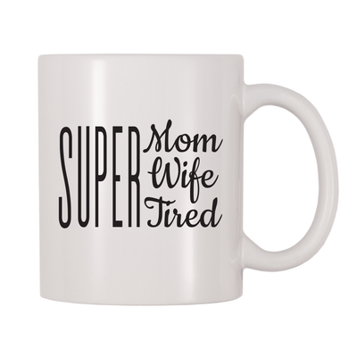 Super Mom, Super Wife, Super Tired 11oz Coffee Mug