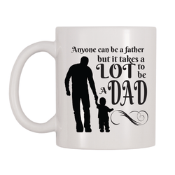 Anyone Can Be A Father But It Takes A Lot To be A Dad 11oz Coffee Mug