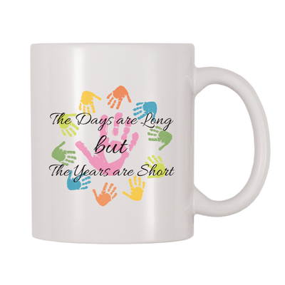 The Days Are Long But The Years Are Short 11oz Coffee Mug