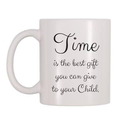 Time Is The Best Gift You Can Give To Your Child 11oz Coffee Mug