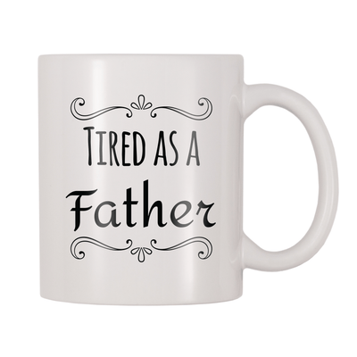 Tired As A Father 11oz Coffee Mug