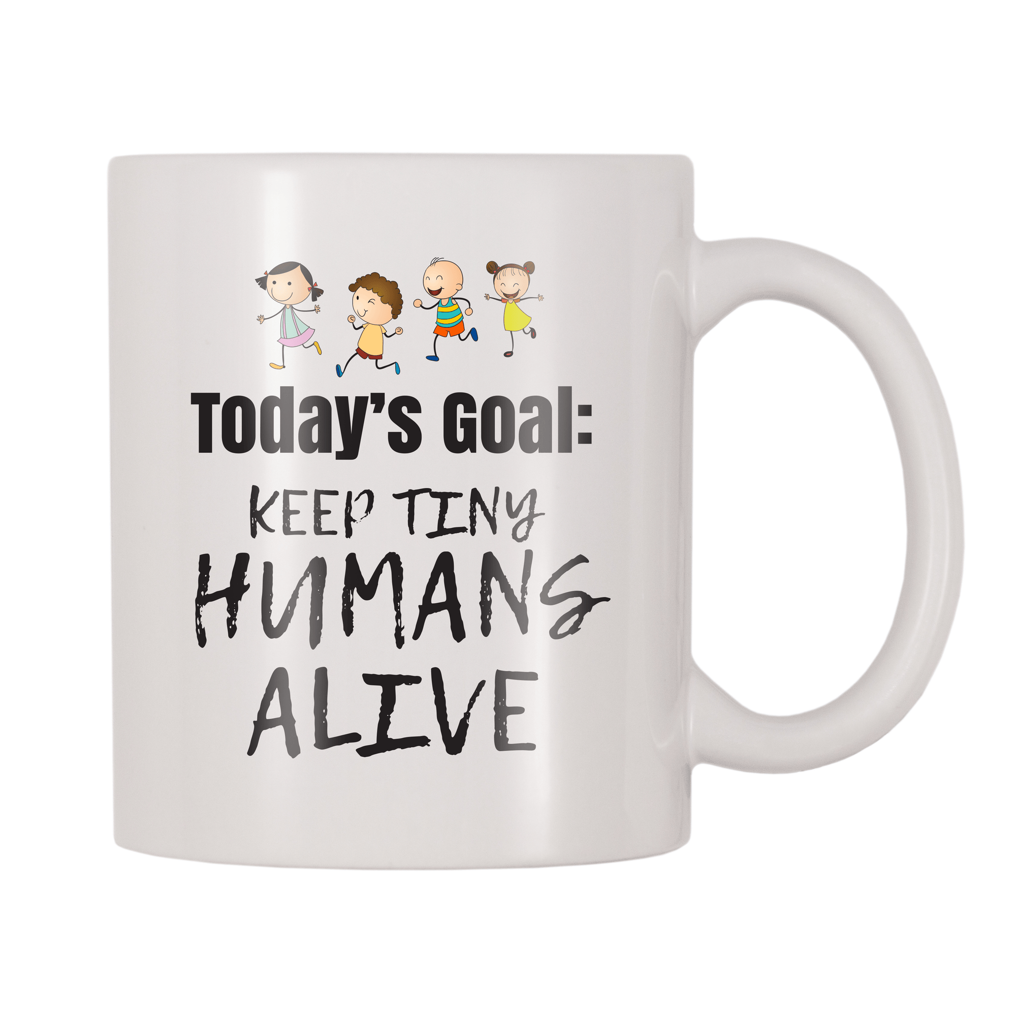 Today's Goal Keep Tiny Humans Alive 11oz Coffee Mug