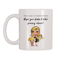 Welcome To Parenthood, Hope You Didn't Like Peeing Alone 11oz Coffee Mug