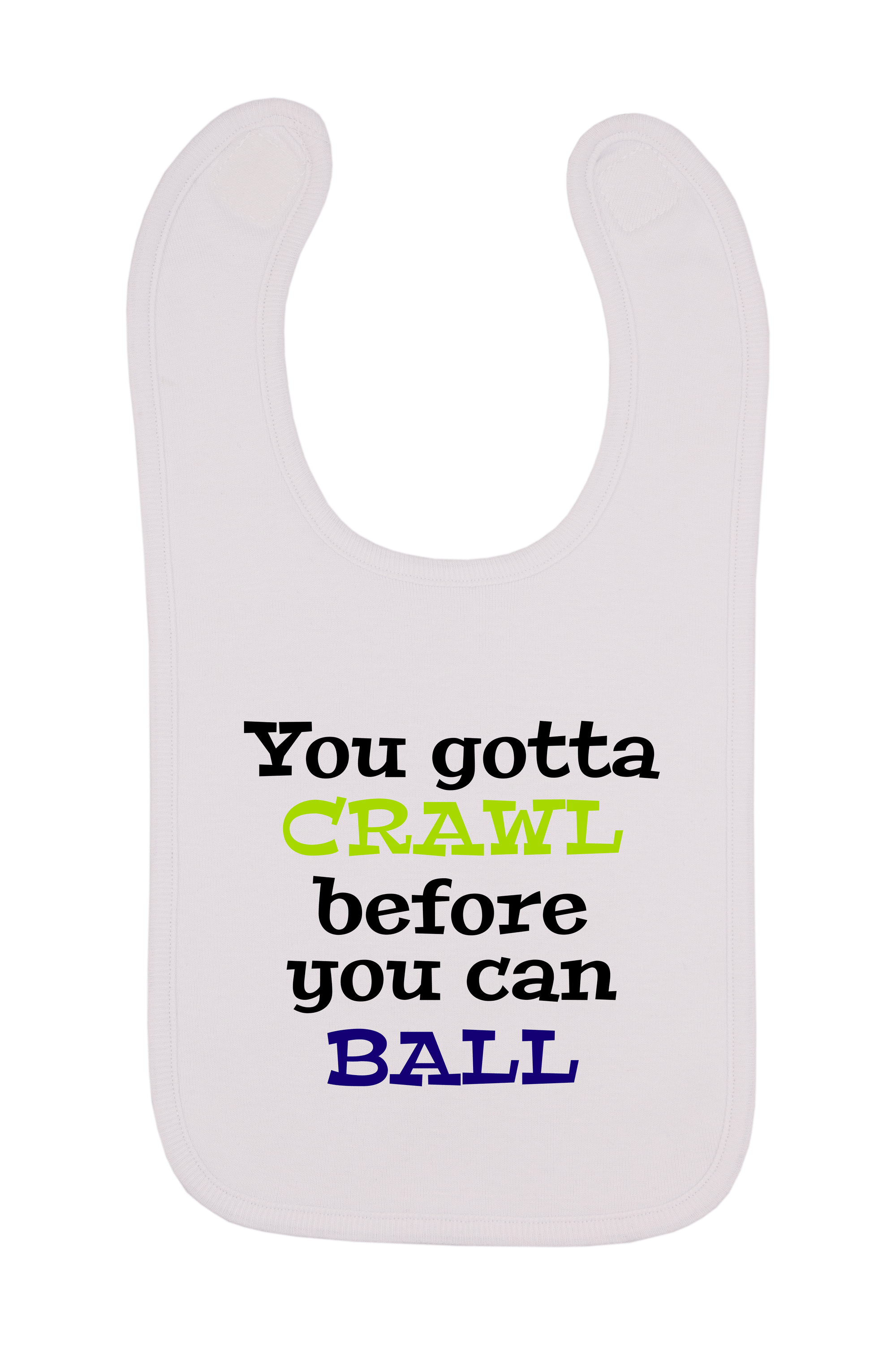 You Gotta Crawl Before You Can Ball Baby Bib, 0-24 Months