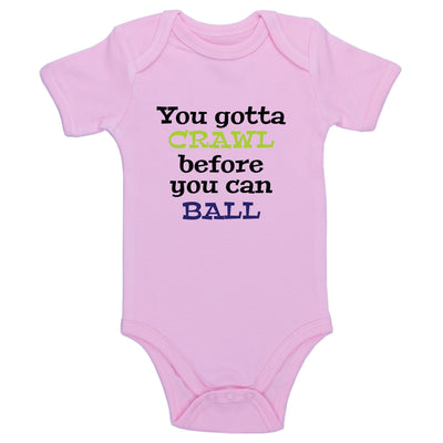 You Gotta Crawl Before You Can Ball Baby / Toddler Bodysuit