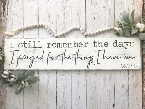 I Still Remember the Days I Prayed for the Things I Have Now Distressed Wood Sign