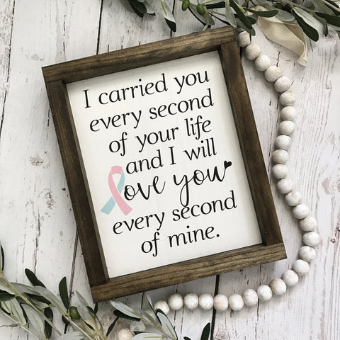 "I Carried You Every Second of your Life Infant Loss Sign- 9x11"" - CoastalCraftyMama"