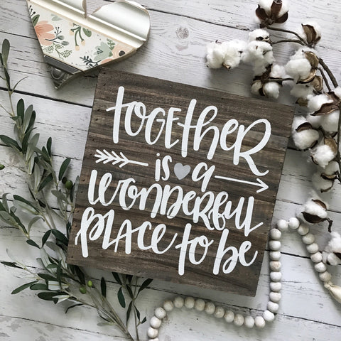 "Together is a Wonderful Place to Be Rustic Reclaimed Wood Pallet Sign- 12x12"" - CoastalCraftyMama"