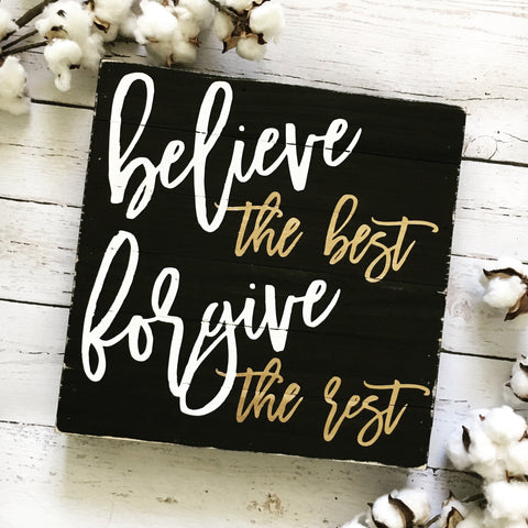 Believe the Best, Forgive the Rest Reclaimed Wood Sign - CoastalCraftyMama