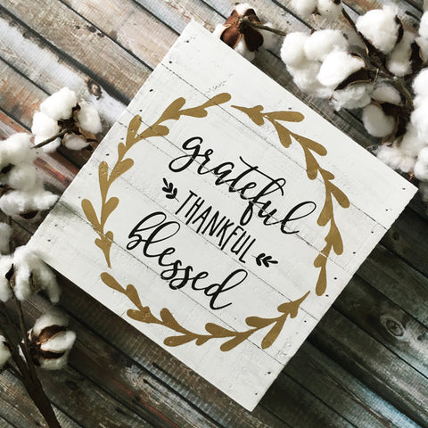 "Grateful Thankful Blessed Wood Sign 10x10"" White - CoastalCraftyMama"