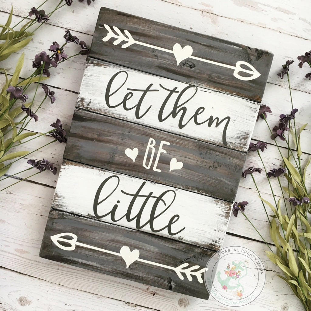 Let Them Be Little Planked Wood Sign - CoastalCraftyMama