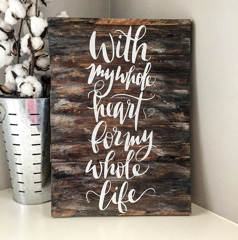 With My Whole Heart for my Whole Life Planked Wood Sign - CoastalCraftyMama