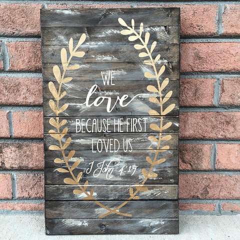 We Love Because He First Loved Us Planked Wood Sign - CoastalCraftyMama