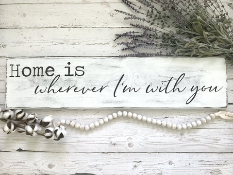 Home is Wherever I'm With You Distressed Wood Sign