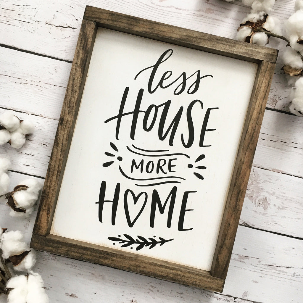 5 Homes That Prove That Less Is More: Less House More Home Framed Wood Sign