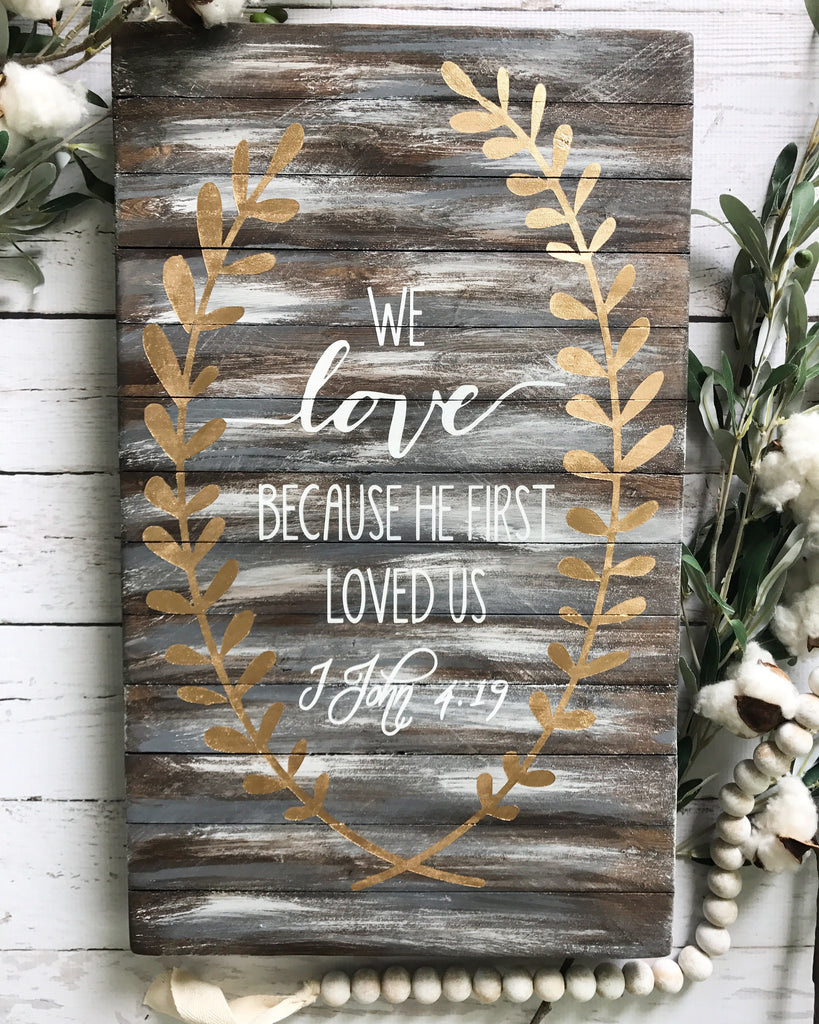 We Love Because He First Loved Us 1 John 4:19 Wood Sign