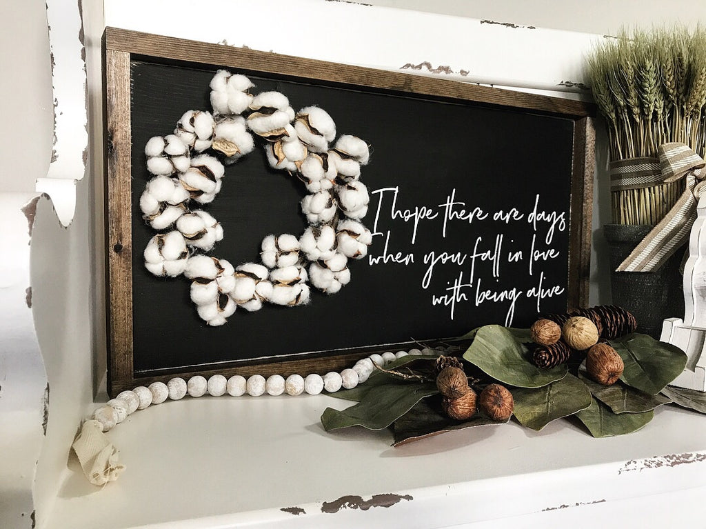 I Hope There are Days When You Fall in Love with Being Alive Cotton Wreath Sign- 13x24""