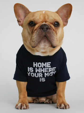 Home Is Where Mom Is Dog Tee