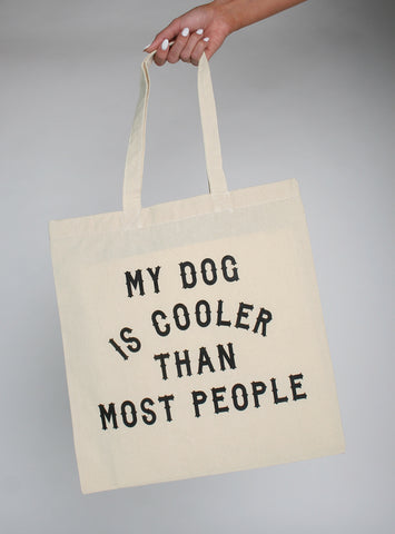My Dog Is Cooler Tote Bag