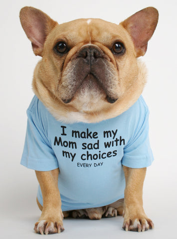 I Make Mom Sad Dog Tee