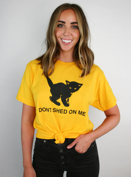 Don't Shed On Me Tee