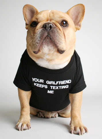 YOUR GIRLFRIEND DOG TEE