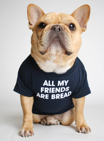 All My Friends Are Bread Dog Tee