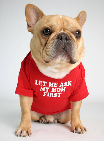 Let Me Ask My Mom First Dog Tee