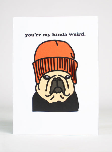 YOU'RE MY KINDA WEIRD GREETING CARD