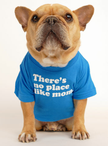 There's No Place Like Mom Dog Tee