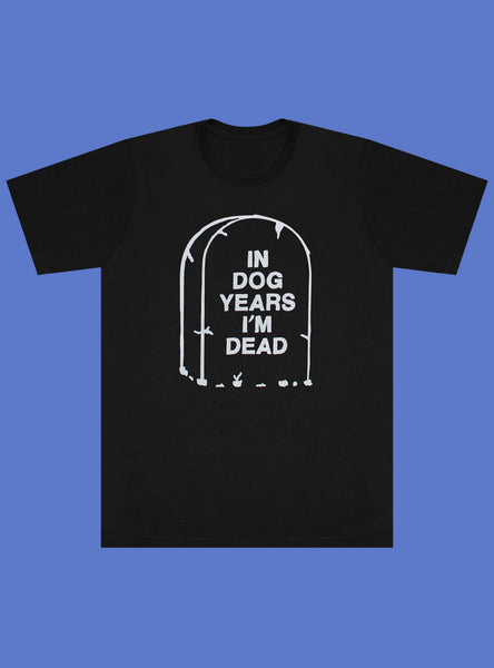 In Dog Years I'm Dead Unisex Tee