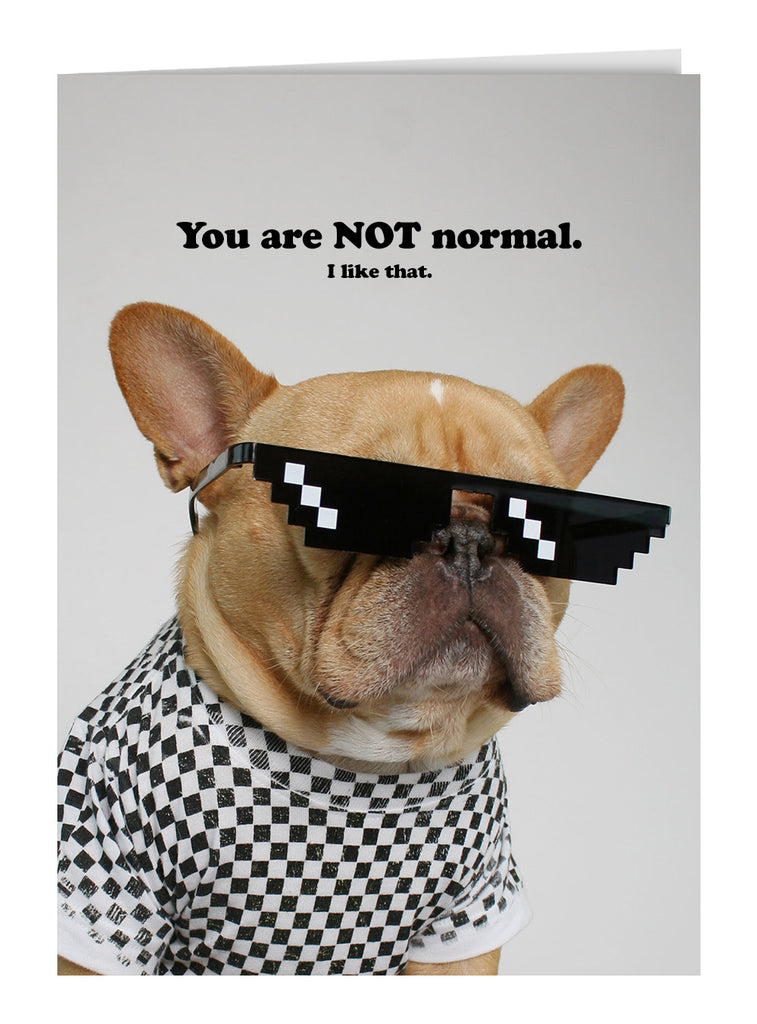 You're Not Normal Greeting Card