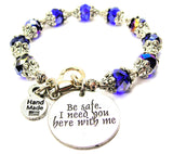 Be Safe I Need You Here With Me Capped Crystal Bracelet
