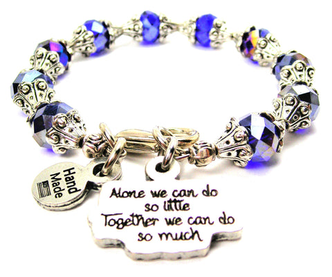 Alone We Can Do So Little Together We Can Do So Much Capped Crystal Bracelet