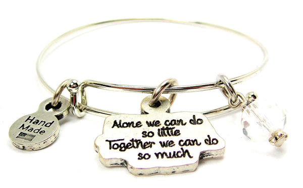 Alone We Can Do So Little Together We Can D So Much Expandable Bangle Bracelet