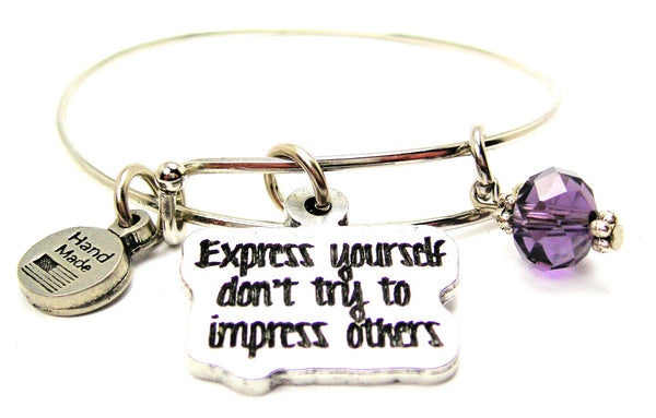 Express Yourself Don't Try To Impress Others Expandable Bangle Bracelet