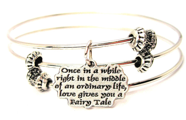 Once In A While Right In The Middle Of An Ordinary Life Love Gives You A Fairy Tale Triple Style Expandable Bangle Bracelet