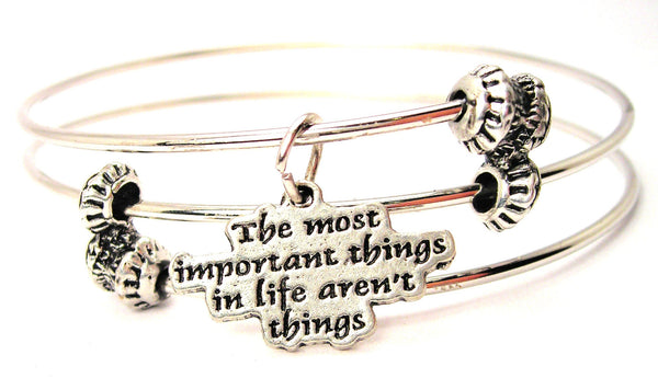 The Most Important Things In Life Aren't Things Triple Style Expandable Bangle Bracelet