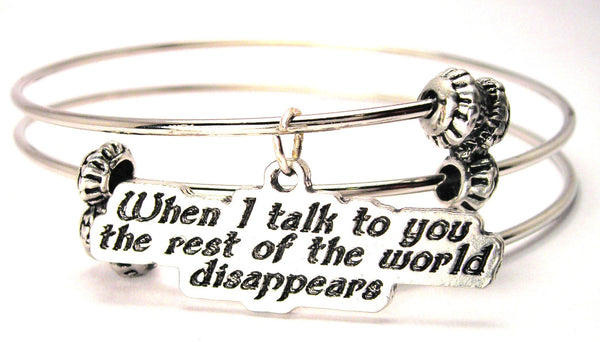 When I Talk To You The Rest Of The World Disappears Triple Style Expandable Bangle Bracelet