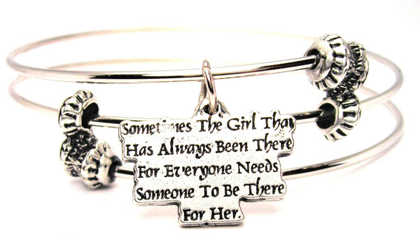 Sometimes The Girl That Has Always Been There For Everyone Needs Someone To Be There For Her Triple Style Expandable Bangle Bracelet