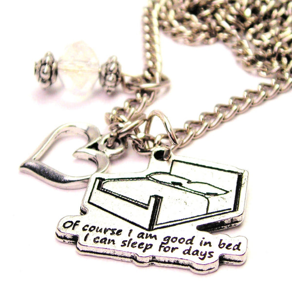 Of Course I Am Good In Bed I Can Sleep For Days Necklace with Small Heart