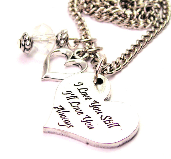 I Love You Still I'll Love You Always Heart Necklace with Small Heart