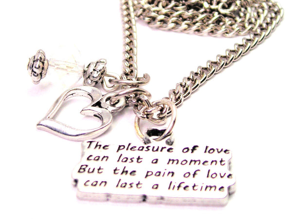 The Pleasure Of Love Can Last A Moment But The Pain Of Love Can Last A Lifetime Necklace with Small Heart