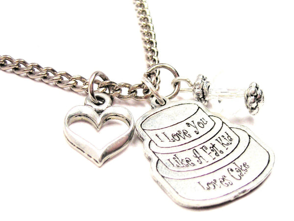 I Love You Like A Fat Kid Loves Cake Necklace with Small Heart