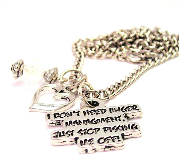 I Don't Need Anger Management Just Stop Pissing Me Off Necklace with Small Heart