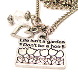 Life Isn't A Garden Don't Be A Hoe Necklace with Small Heart