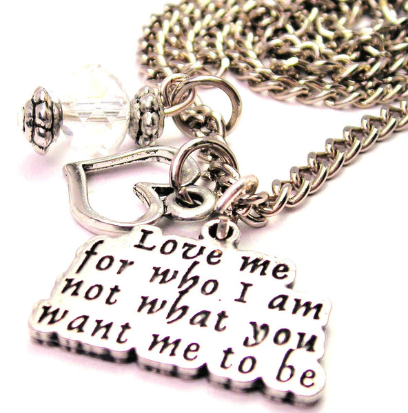 Love Me For Who I Am Not What You Want Me To Be Necklace with Small Heart
