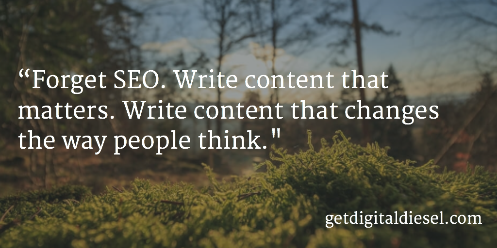 Forget #SEO. Write Content that Changes the Way People Think