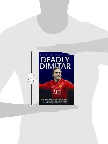 Deadly Dimitar: The Biography of Superstriker Dimitar Berbatov