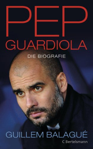 Pep Guardiola: Die Biografie (German Edition)